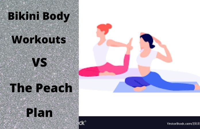 Bikini Body Workouts Or The Peach Plan – Witch One Should You Go For?